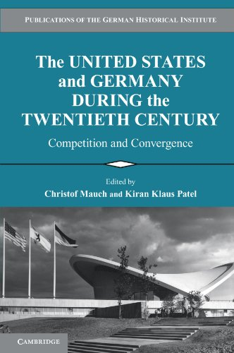 The United States and Germany during the Twentieth Century: Competition and Convergence (...