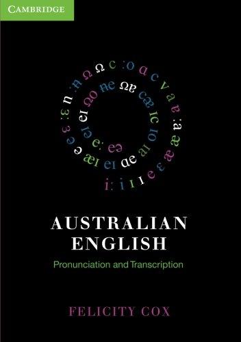 Australian English Pronunciation And Transcription Cox, Felicity: FELICITY COX