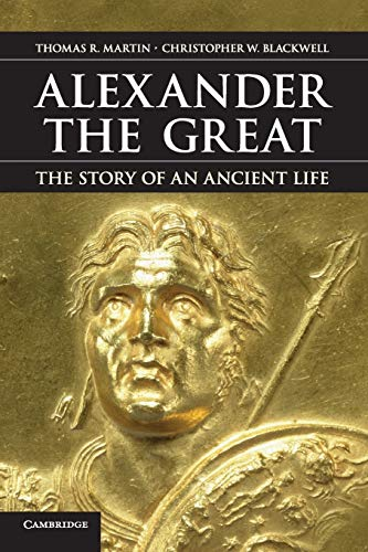 Alexander the Great: The Story of an Ancient Life: Martin, Professor Thomas R.; Blackwell, ...