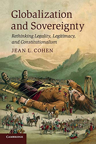 Globalization and Sovereignty: Rethinking Legality, Legitimacy, and Constitutionalism: Cohen, Jean ...