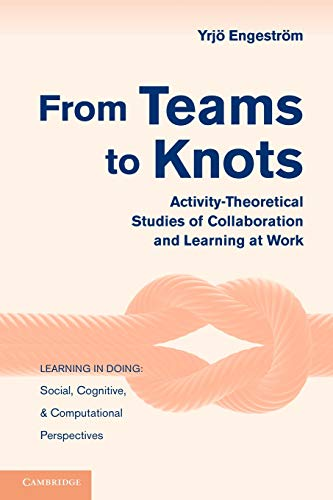 9780521148498: From Teams to Knots: Activity-Theoretical Studies of Collaboration and Learning at Work (Learning in Doing: Social, Cognitive and Computational Perspectives)