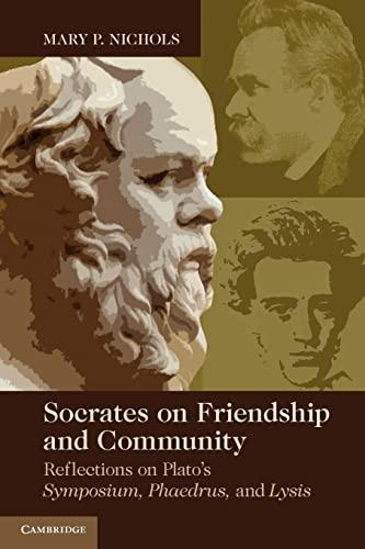 9780521148832: Socrates on Friendship and Community: Reflections on Plato's Symposium, Phaedrus,andLysis