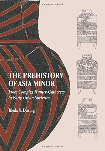 9780521149815: The Prehistory of Asia Minor: From Complex Hunter-Gatherers to Early Urban Societies
