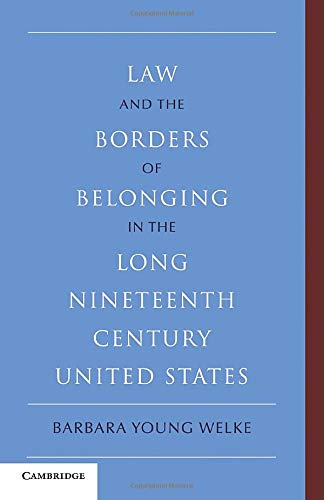 9780521152259: Law and the Borders of Belonging in the Long Nineteenth Century United States (New Histories of American Law)