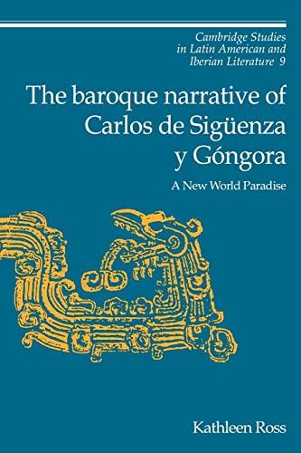 9780521152754: The Baroque Narrative of Carlos de Sigüenza y Góngora: A New World Paradise (Cambridge Studies in Latin American and Iberian Literature)