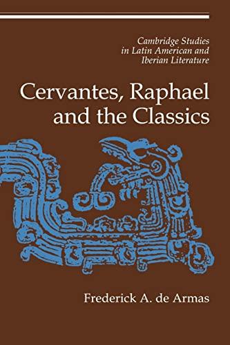 9780521152778: Cervantes, Raphael and the Classics (Cambridge Studies in Latin American and Iberian Literature)
