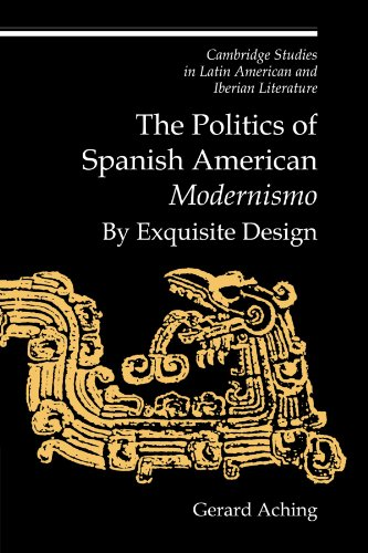 9780521153812: The Politics of Spanish American 'Modernismo': By Exquisite Design (Cambridge Studies in Latin American and Iberian Literature)