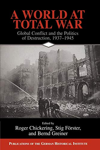 9780521155137: A World at Total War: Global Conflict and the Politics of Destruction, 1937-1945 (Publications of the German Historical Institute)