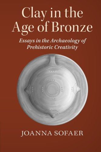 Clay in the Age of Bronze: Joanna Sofaer