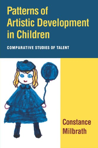 Patterns of Artistic Development in Children: Comparative Studies of Talent: Constance Milbrath PhD