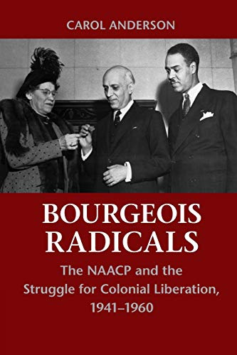 9780521155731: Bourgeois Radicals: The NAACP and the Struggle for Colonial Liberation, 1941-1960
