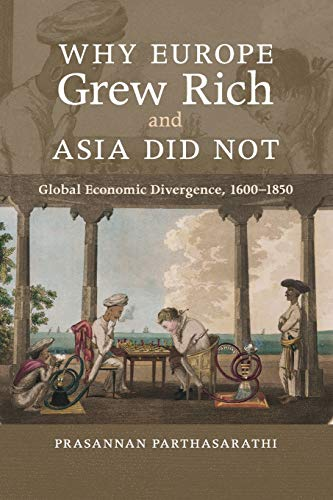 Why Europe Grew Rich and Asia Did Not: Global Economic Divergence, 1600-1850: Parthasarathi, ...