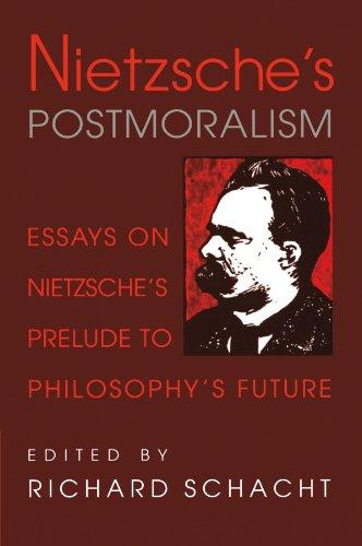 Nietzsche's Postmoralism: Essays on Nietzsche's Prelude to Philosophy's ...
