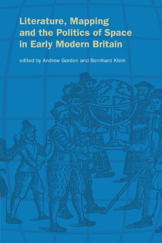Literature, Mapping, and the Politics of Space in Early Modern Britain