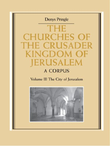 9780521172837: The Churches of the Crusader Kingdom of Jerusalem: Volume 3, The City of Jerusalem: A Corpus