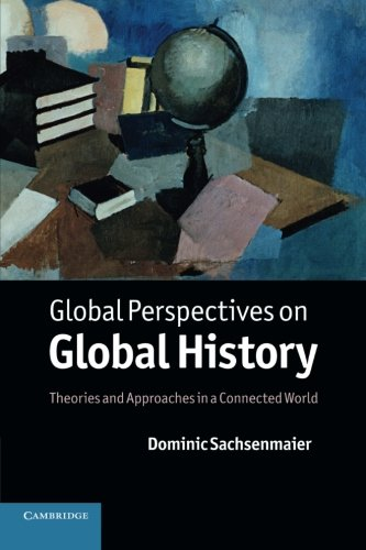 9780521173124: Global Perspectives on Global History: Theories and Approaches in a Connected World
