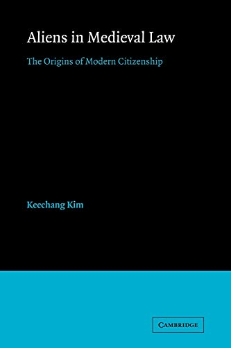 9780521174077: Aliens in Medieval Law: The Origins of Modern Citizenship (Cambridge Studies in English Legal History)