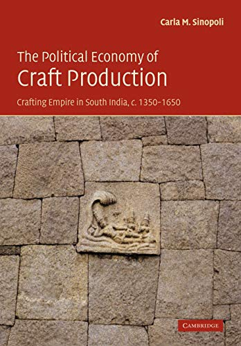 9780521174169: The Political Economy of Craft Production: Crafting Empire in South India, c.1350-1650