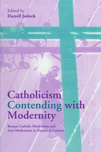 9780521175029: Catholicism Contending with Modernity: Roman Catholic Modernism and Anti-Modernism in Historical Context
