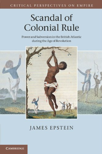 Scandal of Colonial Rule: Power and Subversion in the British Atlantic during the Age of Revolution...