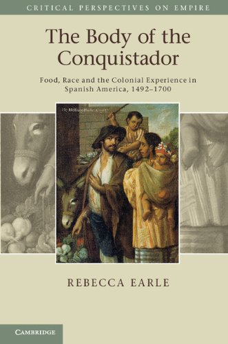 9780521176989: The Body of the Conquistador: Food, Race and the Colonial Experience in Spanish America, 1492-1700 (Critical Perspectives on Empire)