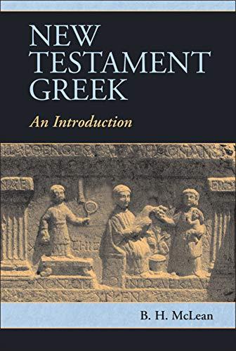 New Testament Greek: An Introduction (Paperback): B. H. McLean