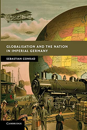 Globalisation and the Nation in Imperial Germany (New Studies in European History): Conrad, ...