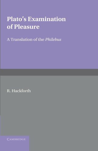 Plato's Examination of Pleasure: A Translation of the Philebus, with an Introduction and ...
