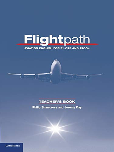 Flightpath Teacher's Book: Aviation English for Pilots and ATCOs (0521178703) by Jeremy Day; Philip Shawcross