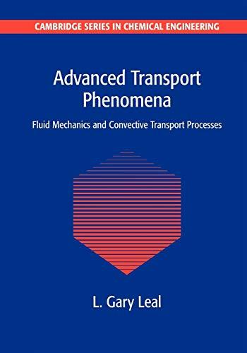 Advanced Transport Phenomena: Fluid Mechanics and Convective: Leal, L. Gary