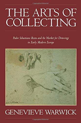 9780521181075: The Arts of Collecting: Padre Sebastiano Resta and the Market for Drawings in Early Modern Europe
