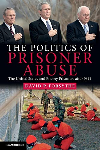9780521181105: The Politics of Prisoner Abuse: The United States and Enemy Prisoners after 9/11
