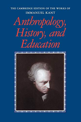 Anthropology, History, and Education (The Cambridge Edition: Immanuel Kant; Translator-Robert