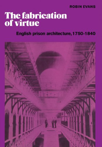 9780521181334: The Fabrication of Virtue: English Prison Architecture, 1750-1840