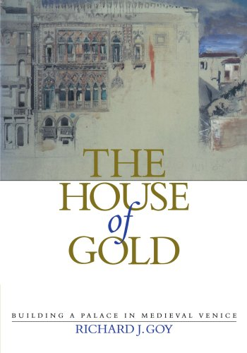 The House of Gold: Building a Palace in Medieval Venice: Richard J. Goy