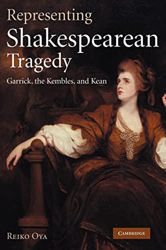 Representing Shakespearean Tragedy: Garrick, the Kembles, and Kean: Reiko Oya