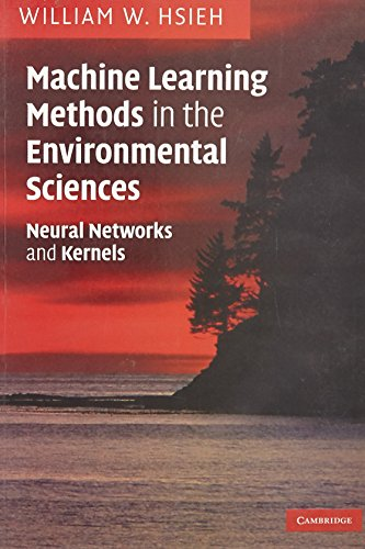 Machine Learning Methods in the Environmental Sciences: Neural Networks and Kernels: William W. ...