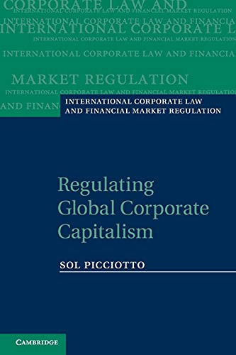 Regulating Global Corporate Capitalism (International Corporate Law and Financial Market Regulation...