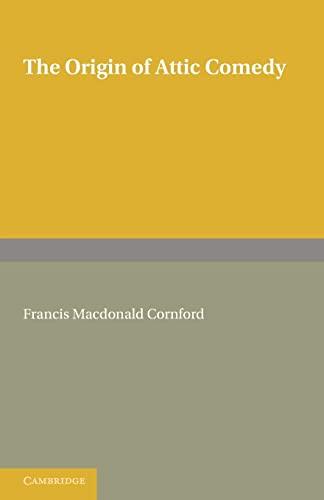The Origin of Attic Comedy: Francis Macdonald Cornford