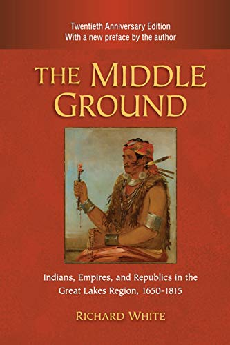 9780521183444: The Middle Ground: Indians, Empires, and Republics in the Great Lakes Region, 1650-1815 (Studies in North American Indian History)
