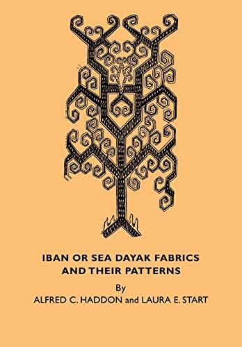Iban or Sea Dayak Fabrics and their: Alfred C. Haddon,