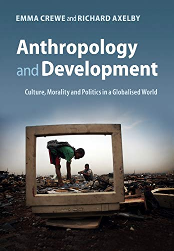 9780521184724: Anthropology and Development: Culture, Morality and Politics in a Globalised World