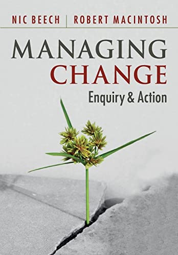 Managing Change: Enquiry and Action: Beech, Nic, MacIntosh, Robert
