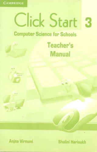 Click Start 3: Computer Science for Schools (Teacher`s Manual): Anjna Virmani,Shalini Harisukh