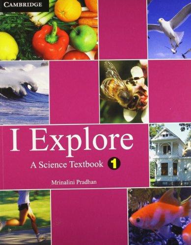 I Explore: A Science Textbook, 1: Mrinalini Pradhan