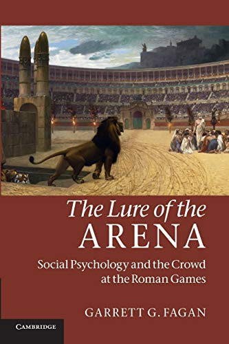 9780521185967: The Lure of the Arena: Social Psychology and the Crowd at the Roman Games
