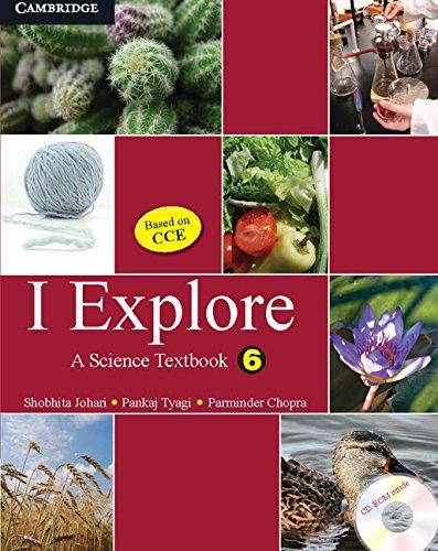 I Explore: A Science Textbook, 6: Pankaj Tyagi,Parminder Chopra,Shobhita Jain