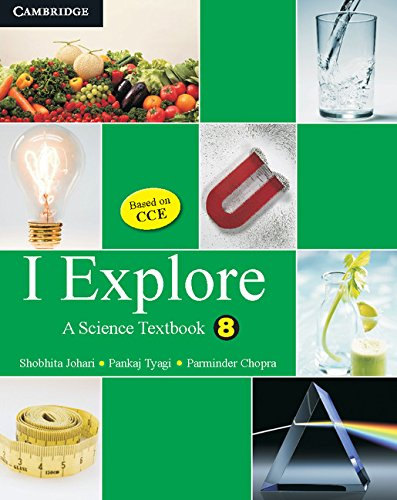 I Explore: A Science Textbook, 8: Pankaj Tyagi,Parminder Chopra,Shobhita Johari