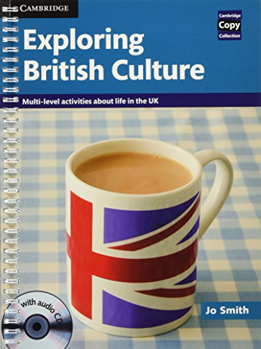 Exploring British Culture with Audio CD: Multi-level Activities About Life in the UK (Cambridge Copy Collection) (0521186420) by Jo Smith