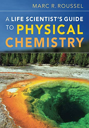 A Life Scientist s Guide to Physical Chemistry (Paperback): Marc R. Roussel